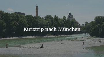 Kurztrip München – von den Pinakotheken in den Eisbach