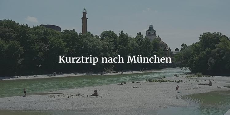 Kurztrip München Städtereise