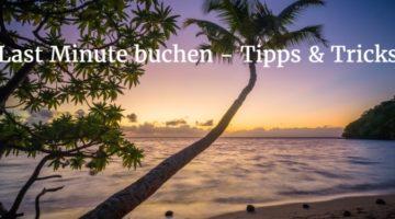 Wann Lastminute buchen – Tipps & Tricks für den Urlaub